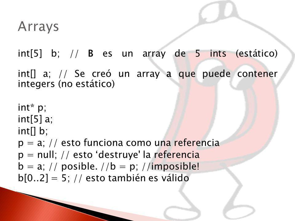 Arrays int[5] b; // B es un array de 5 ints (estático) int[] a; // Se creó un array a que puede contener integers (no estático)